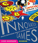 Innovation Games: Creating Breakthrough Products Through Collaborative Play by Luke Hohmann (Paperback, 2006)