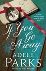 If You Go Away by Adele Parks (Paperback, 2015)