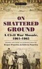 On Shattered Ground: A Civil War Mosaic, 1861-1865 by Signet Classics (Paperback / softback, 2012)