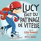Lucy Fait Du Patinage de Vitesse by Lisa Bowes (Paperback / softback, 2016)