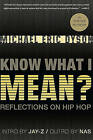 Know What I Mean?: Reflections on Hip-hop by Michael Eric Dyson (Paperback, 2010)