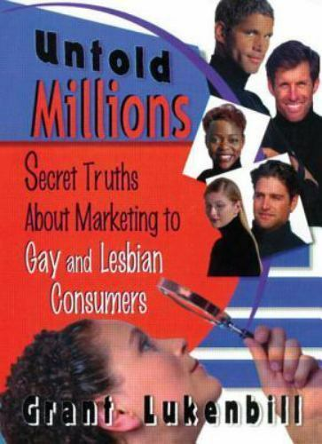 Untold Millions : Secret Truths about Marketing to Gay and Lesbian Consumers...