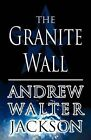 The Granite Wall by Andrew Walter Jackson (Paperback / softback, 2011)