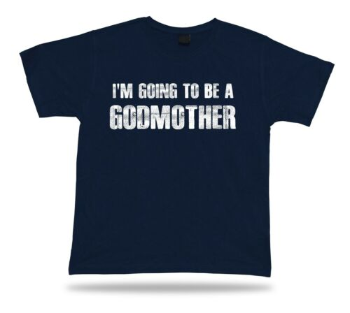 I am Going To Be A Godmother funny T Shirt mamy Gift Tee Baby born family Tee