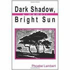 Dark Shadow Bright Sun a Memoir by Phoebe Lambert 1452097143 Authorhouse 2011