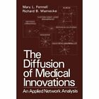 The Diffusion of Medical Innovations: An Applied Network Analysis by Mary L. Fennell, Richard B. Warnecke (Paperback, 2012)