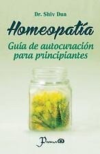 Homeopatia : Guia de Autocuracion para Principiantes by Shiv Dua (2014,...