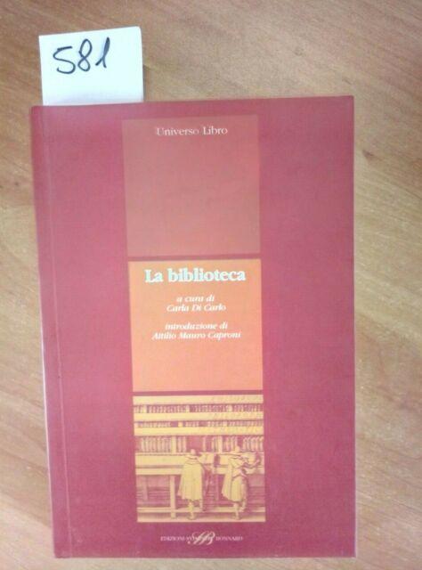 LA BIBLIOTECA - CARLA DI CARLO ATTILIO CAPRONI 2002 BONNARD UNIVERSO LIBRO - 581