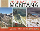 Peakbagging Montana: A Guide to Montana's Major Peaks by Cedron Jones (Paperback / softback, 2011)