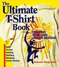 The Ultimate T-Shirt Book : Creating Your Own Unique Designs by Deborah Morgenthal (1999, Paperback)