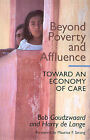 Beyond Poverty and Affluence: Toward an Economy of Care by Harry De Lange, Bob Goudzwaard (Hardback, 1994)