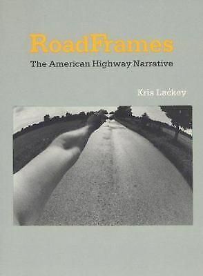 RoadFrames : The American Highway Narrative Hardcover Kris Lackey
