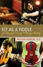 Fit as a Fiddle: The Musician's Guide to Playing Healthy by William J. Dawson (Paperback, 2007)