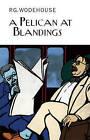 A Pelican at Blandings by P. G. Wodehouse (Hardback, 2010)