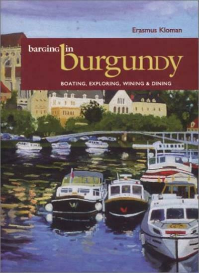 Barging in Burgundy: Boating, Exploring, Wining and Dining (Capital Travels),E