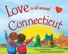 Love Is All Around Connecticut by Wendi Silvano (Hardback, 2016)