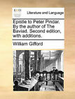Epistle to Peter Pindar. by the Author of the Baviad. Second Edition, with Additions. by William Gifford (Paperback / softback, 2010)