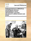 Catalogus Librorum in Bibliotheca Cantabrigiensi Selectus, Frequentiorem in Usum Harvardinatum, Qui Gradu Baccalaurei in Artibus Nondum Sunt Donati. by Multiple Contributors (Paperback / softback, 2010)