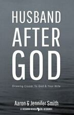 Husband after God : Drawing Closer to God and Your Wife by Aaron Smith and Jennifer Smith (2015, Paperback)