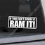 Ram It Funny Bumper Sticker Vinyl Decal Diesel Truck If You Can/'t Dodge It
