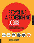 Recycling and Redesigning Logos: A Designer's Guide to Refreshing and Rethinking Design by Michael Hodgson (Hardback, 2010)