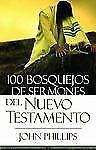 100 Bosquejos de Sermones del Nuevo Testamento by John Phillips (2007,...