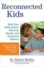 Reconnected Kids : Help Your Child Achieve Physical, Mental, and Emotional Balance by Robert Melillo (2011, Paperback)