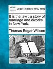 It Is the Law: A Story of Marriage and Divorce in New York. by Thomas Edgar Willson (Paperback / softback, 2010)
