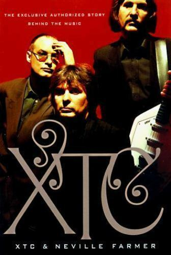 XTC : The Exclusive Authorized Story Behind the Music by Neville Farmer and X...