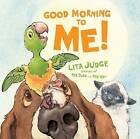 Good Morning to Me! by Lita Judge (Hardback, 2015)