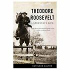 Theodore Roosevelt: A Strenuous Life by Kathleen Dalton (Paperback / softback)