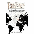 The Territorial Imperative: Pluralism, Corporatism and Economic Crisis by Jeffrey J. Anderson (Hardback, 1992)