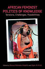 African Feminist Politics of Knowledge. Tensions, Challenges, Possibilities by Nordic African Institute (Paperback, 2010)