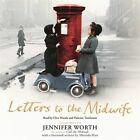 Letters to the Midwife: Correspondence with Jennifer Worth, the Author of Call the Midwife by Jennifer Worth (CD-Audio, 2014)
