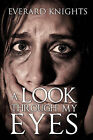 A Look Through My Eyes by Everard Knights (Paperback / softback, 2011)