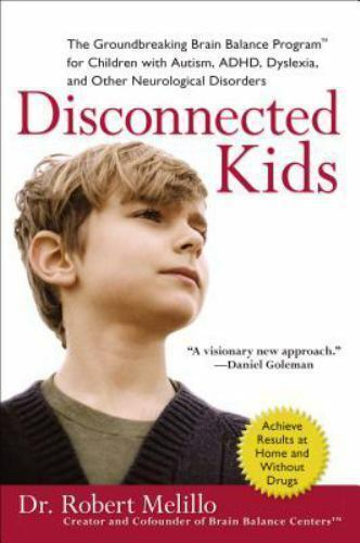 Disconnected Kids: The Groundbreaking Brain Balance Program for Children with A