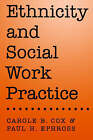 Ethnicity and Social Work Practice by Carole B. Cox, Paul H. Ephross (Paperback, 1997)