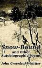 Snow-Bound and Other Autobiographic Poems by John Greenleaf Whittier (Paperback / softback, 2003)