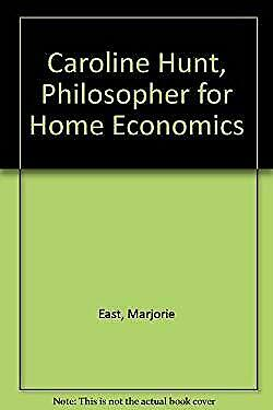 Caroline Hunt : Philosopher for Home Economics by East, Marjorie