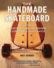 The Handmade Skateboard: Design & Build a Custom Longboard, Cruiser, or Street Deck from Scratch by Matt Berger (Paperback / softback, 2014)
