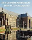 Neo-Georgian Architecture 1880-1970: A Reappraisal by Professor Elizabeth McKellar, Julian Holder (Hardback, 2016)