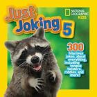 Just Joking 5: 300 Hilarious Jokes About Everything, Including Tongue Twisters, Riddles, and More! (Just Joking ) by National Geographic Kids (Paperback, 2014)