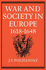 War and Society in Europe 1618-1648 by J. V. Polisensky (Paperback, 2008)