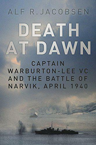 Death At Aube: Captain Warburton-Lee Vc Et The Battle De Narvik, Avril 1940 Par