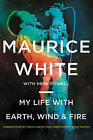 My Life with Earth, Wind & Fire by Herb Powell, Maurice White (Hardback, 2016)