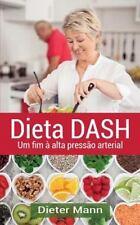 Dieta DASH : Um Fim à Alta Pressão Arterial by Dieter Mann (2015, Paperback)