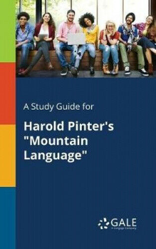 A Study Guide for Harold Pinter's Mountain Language by Cengage Learning Gale.