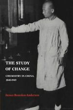 The Study of Change : Chemistry in China, 1840-1949 by James Reardon-Anderson...