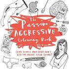 The Passive-Aggressive Colouring Book von Charlotte Farmer (2016, Taschenbuch)
