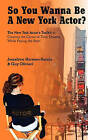 So You Wanna Be a New York Actor: The New York Actors Guide to the Career of Their Dreams While Paying the Rent by Josselyne Herman-Saccio, Guy Olivieri (Paperback / softback, 2009)